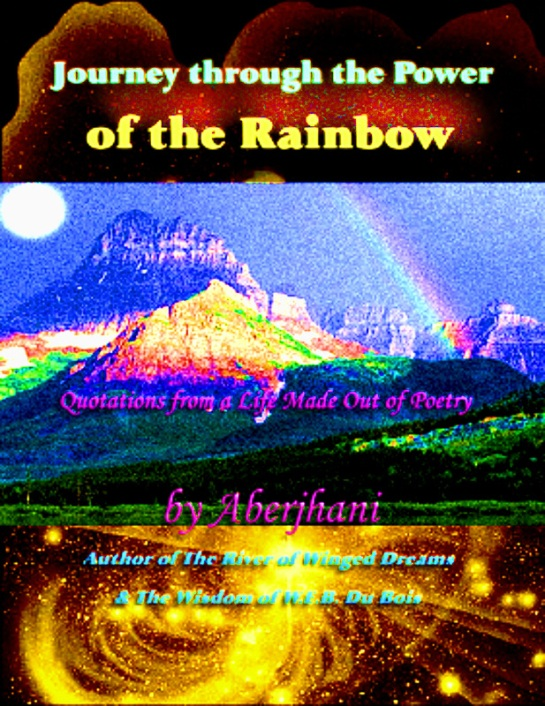 New book release: Journey through the Power of the Rainbow, Quotations from a Life Made Out of Poetry, by Aberjhani
